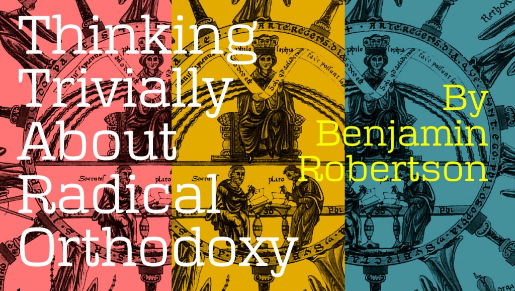 Thinking Trivially about Radical Orthodoxy