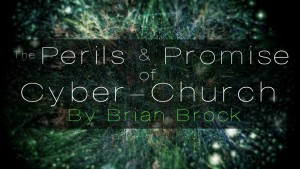 The Perils and Promise of Cyber-Church