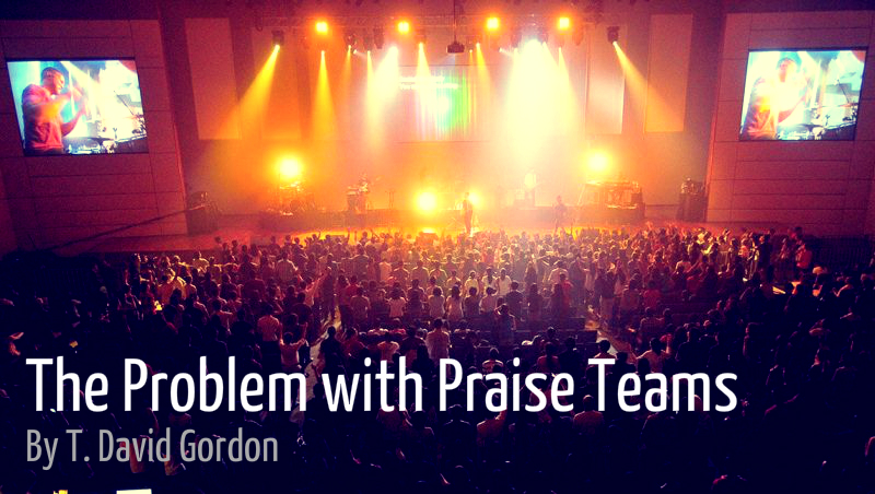 The Problem with Praise Teams