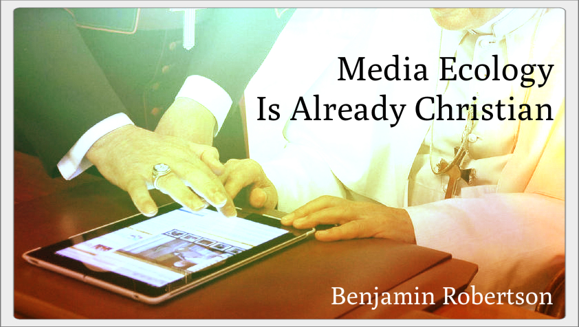 Media Ecology Is Already Christian: Why McLuhan Is What the Church Needs for the New Evangelization