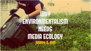 Why Environmentalism Needs Media Ecology