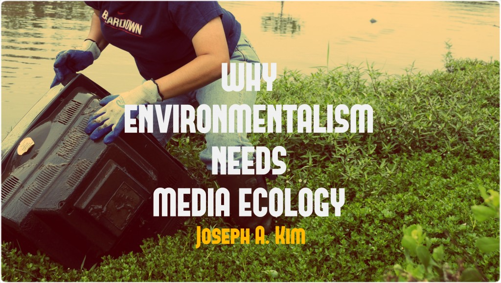 Why Environmentalism Needs Media Ecology