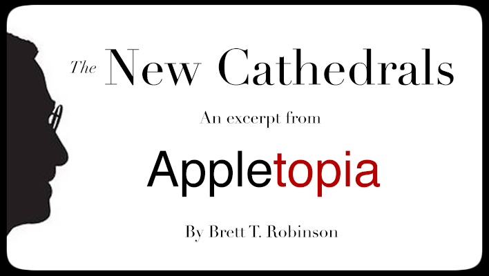 The New Cathedrals: An excerpt from <i>Appletopia</i>