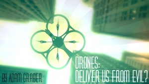 Drones: Deliver Us From Evil?