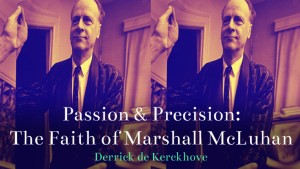Passion and Precision: The Faith of Marshall McLuhan