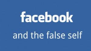 Facebook and the False Self