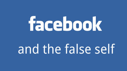 facebook and the false self