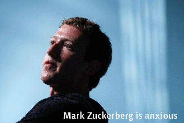 mark zuckerberg is anxious