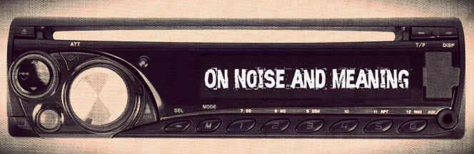 On Noise and Meaning
