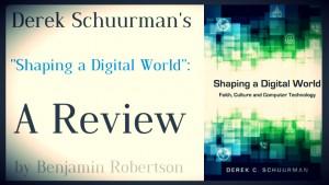 """Derek Schuurman's """"Shaping a Digital World"""": A Review"""