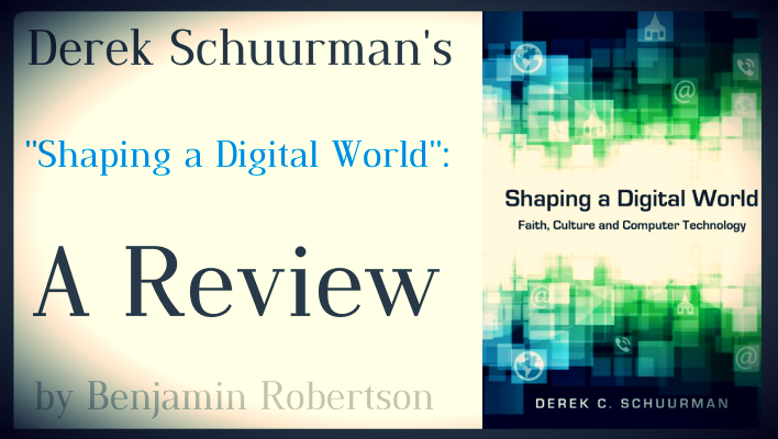 "Derek Schuurman's ""Shaping a Digital World"": A Review"
