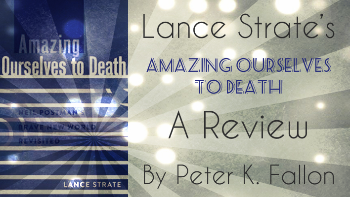 "Lance Strate's ""Amazing Ourselves to Death"": A Review"
