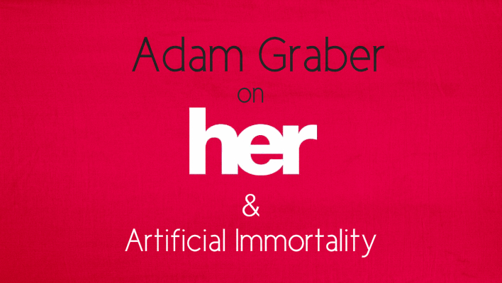 """Her"" & Artificial Immortality"