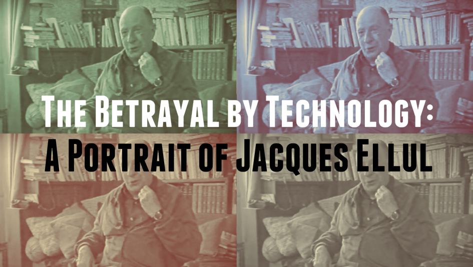 The Betrayal By Technology A Portrait Of Jacques Ellul