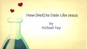How (Not) to Date Like Jesus
