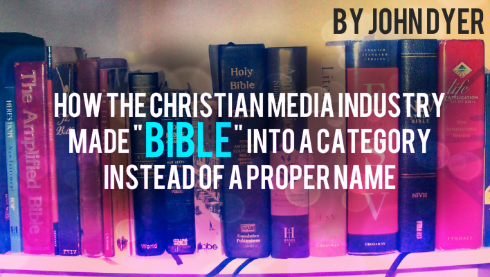 how the christian media industry made bible into a category instead of a proper name by john dyer