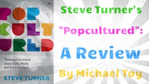 "Steve Turner's ""Popcultured"": A Review"
