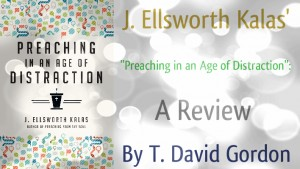 "J. Ellsworth Kalas' ""Preaching in an Age of Distraction"": A Review"
