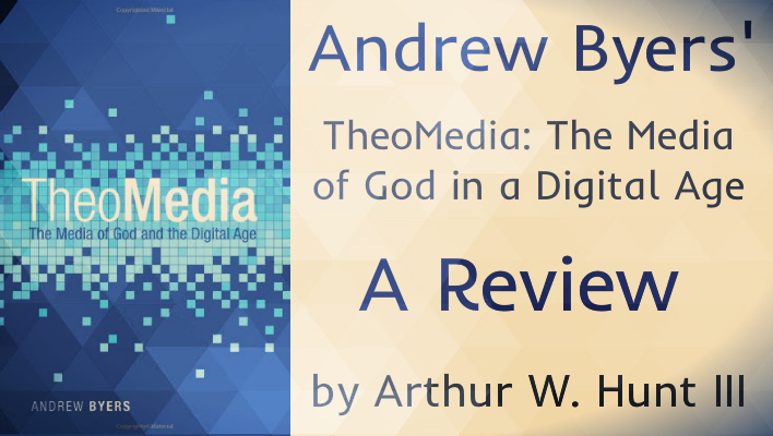 "Andrew Byers' ""TheoMedia: The Media of God in a Digital Age"": A Review"