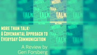 more than talk A Covenantal Approach to Everyday Communication a review by geri forsberg