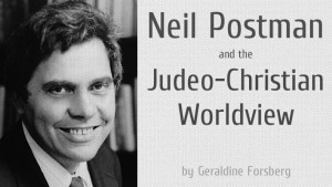 Neil Postman and the Judeo-Christian Worldview