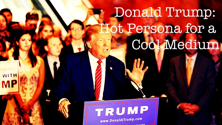 Donald Trump: Hot Persona for a Cool Medium
