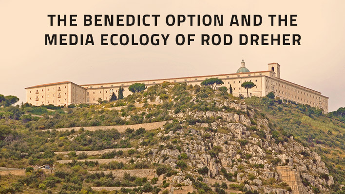The Benedict Option and the Media Ecology of Rod Dreher