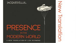 Presence in the Modern World by Jacques Ellul--A New Translation!