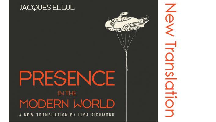 <em>Presence in the Modern World</em> by Jacques Ellul–A New Translation!