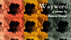 Wayword by Mr. and Mrs. Garrett Soucy